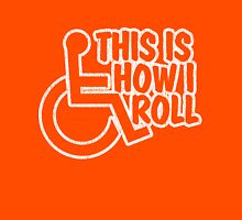 This Is How I Roll - Wheelchair Unisex T-Shirt