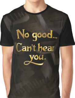 No good... Can't hear you. Graphic T-Shirt