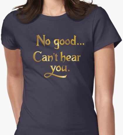 No good... Can't hear you. Womens Fitted T-Shirt