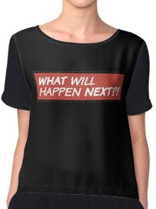 What will happen next? Chiffon Top