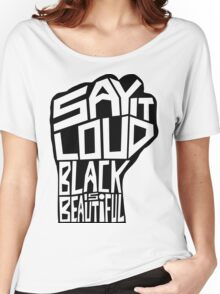 SAY IT LOUD: Black is Beautiful Women's Relaxed Fit T-Shirt