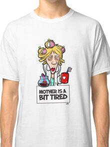 Mother´s day gift - Mother is a bit tired Classic T-Shirt