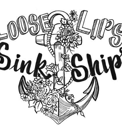 Loose Lips Sink Ships Print Sticker
