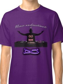 Never underestimate the OLD MAN DJ Classic T-Shirt