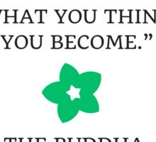 The mind is everything. What you think you become - Buddhist Quote Sticker