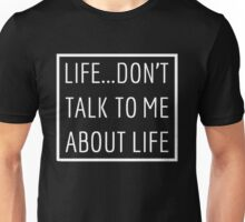 Life - don't talk to me about life.  Unisex T-Shirt