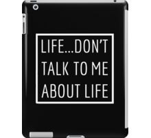 Life - don't talk to me about life.  iPad Case/Skin