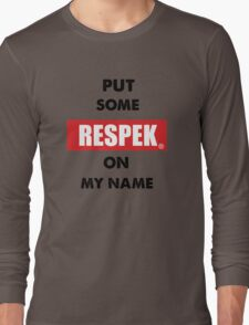 Put some RESPEK on my Name Long Sleeve T-Shirt