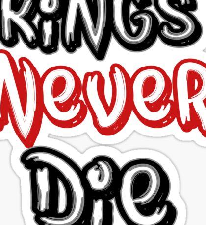 Kings NEVER Die Sticker