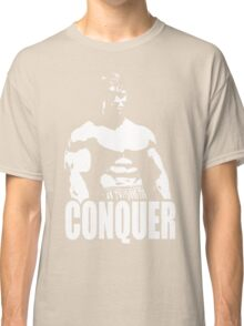 CONQUER (Arnold Standing) Classic T-Shirt