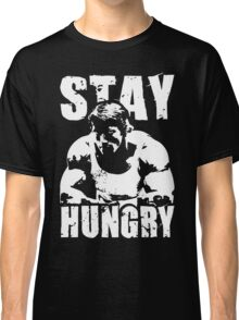 Stay Hungry Classic T-Shirt