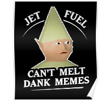Jet Fuel Can't Melt Dank Memes T-Shirt Poster