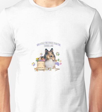 Sheltie Who StoleThe Cookie FromThe Cookie Jar Unisex T-Shirt