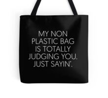 My Non Plastic Bag Is Totally Judging You. Just Sayin' Tote Bag