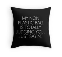 My Non Plastic Bag Is Totally Judging You. Just Sayin' Throw Pillow