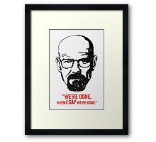 We're Done When I Say We're Done Framed Print