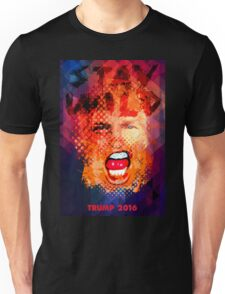 Stay Wild - Trump 2016 Unisex T-Shirt