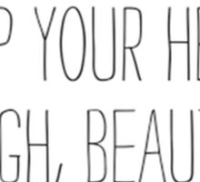 keep your head up high, beautiful Sticker