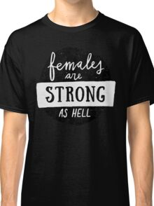 Females Are Strong As Hell   Blue Classic T-Shirt