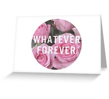 Whatever Forever Greeting Card