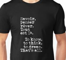 "Savoir, penser, rêver. Tout est là."" (To know, to think, to dream. That's all.) Unisex T-Shirt"