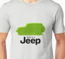 Only in a Jeep Unisex T-Shirt