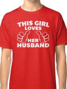 This Girl Loves Husband Quote Classic T-Shirt