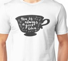 Tea Is Always A Good Idea Unisex T-Shirt