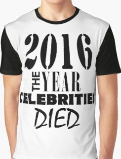 2016 - The Year Celebrities Died Graphic T-Shirt