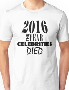 2016 - The Year Celebrities Died Unisex T-Shirt