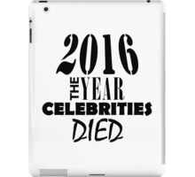 2016 - The Year Celebrities Died iPad Case/Skin