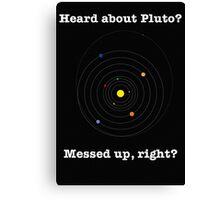 Heard about Pluto? Canvas Print