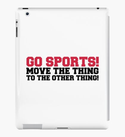 Go Sports! Funny Quote iPad Case/Skin