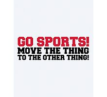 Go Sports! Funny Quote Photographic Print