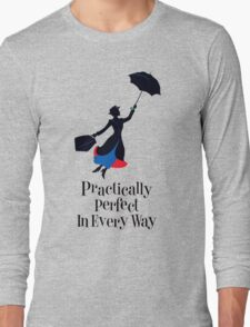 Mary Poppins Practically Perfect In Every Way! Long Sleeve T-Shirt