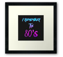"""I Remember the 80's"" - Retro / 80's / Synthwave / New Retro Wave design. Framed Print"