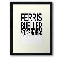 Ferris Bueller You're My Hero Framed Print
