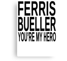 Ferris Bueller You're My Hero Canvas Print