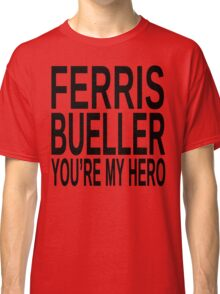 Ferris Bueller You're My Hero Classic T-Shirt