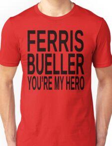 Ferris Bueller You're My Hero Unisex T-Shirt
