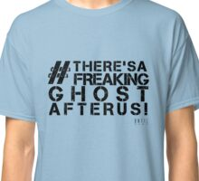 There's A Freaking Ghost After Us! Classic T-Shirt