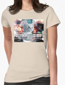Are You Kitten Me? Womens Fitted T-Shirt