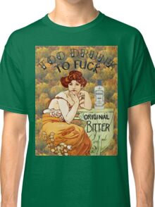 Too Drunk To F*ck Classic T-Shirt