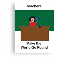 Teachers Make the World Go Round Canvas Print