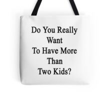 Do You Really Want To Have More Than Two Kids?  Tote Bag