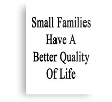 Small Families Have A Better Quality Of Life  Metal Print