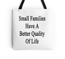 Small Families Have A Better Quality Of Life  Tote Bag