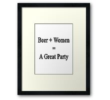 Beer + Women = A Great Party  Framed Print
