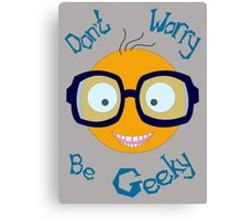 Don't worry be geeky Canvas Print