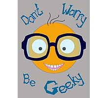 Don't worry be geeky Photographic Print